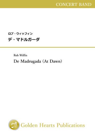 ロブ・ウィッフィン(Rob Wiffin)の吹奏楽作品「デ・マドルガーダ(De Madrugada)」の販売を開始しました!