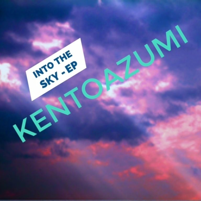 kentoazumi 5th EP「Into the Sky - EP」収録曲決定しました。