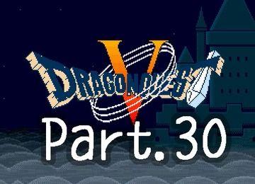 ドラゴンクエスト5実況プレイの30です!